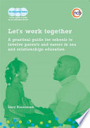 Let's work together  : A practical guide for schools to involve parents and carers in sex and relationships education