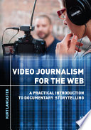 Video Journalism for the Web  : A Practical Introduction to Documentary Storytelling