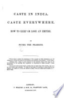 Caste in India  Caste everywhere  How to keep or lose an Empire  By Peter the Pearker