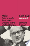 Milton Friedman and Economic Debate in the United States  1932   1972  Volume 1