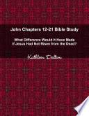 John Chapters 12 21 Bible Study What Difference Would It Have Made If Jesus Had Not Risen from the Dead