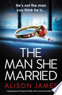 """The Man She Married: A gripping psychological thriller with a heart-pounding twist"" by Alison James"