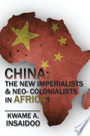 China: the New Imperialists & Neo- Colonialists in Africa?
