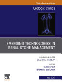 Emerging Technologies in Renal Stone Management  An Issue of Urologic Clinics  Ebook
