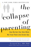 The collapse of parenting: how we hurt our kids when we treat them like grown-ups : the three things you must do to help your child or teen become a fulfilled adult