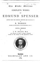 The Globe Edition. Complete Works of Edmund Spenser Edited from the Original Editions and Manuscripts by R. Morris ... With a Memoir by J. W. Hales