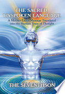 The Sacred, Unspoken Language, A Mother Earth Message Translated into the Human Train of Thought by The Seventhson PDF