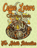 Coffee Lovers Coloring Book for Adults Relaxation