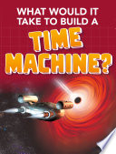 What Would it Take to Build a Time Machine