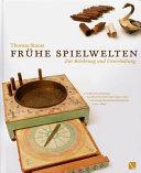 Frühe Spielwelten : zur Belehrung und Unterhaltung : die Spielwarenkataloge von Peter Friedrich Catel (1747-1791) und Georg Hieronimus Bestelmeier (1764-1829)