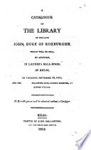 A Catalogue Of The Library Of John Duke Of Roxburghe Which Will Be Sold By Auction In Kelso Sept 16 1813 And The Blank Following Days