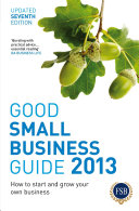 Good Small Business Guide 2013, 7th Edition