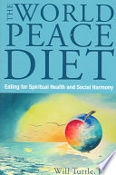 """The World Peace Diet: Eating for Spiritual Health and Social Harmony"" by Will M. Tuttle"