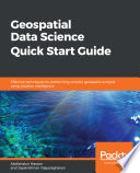 Geospatial Data Science Quick Start Guide