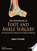 The Handbook of Foot and Ankle Surgery  An Intellectual Approach to Complex Problems