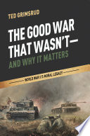 The Good War That Wasn t  and Why It Matters