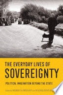 Book cover for The everyday lives of sovereignty : political imagination beyond the state