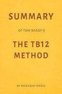 Summary of Tom Brady's The TB12 Method by Milkyway Media