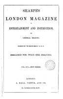 Sharpe's London magazine, a journal of entertainment and instruction. [entitled] Sharpe's London journal. [entitled] Sharpe's London magazine, conducted by mrs. S.C. Hall