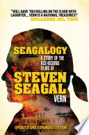 Seagalogy The Ass Kicking Films Of Steven Seagal New Updated Edition