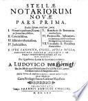 Stellae Notariorum Novae Pars Prima, Radiis septem coruscans, puta ... E Iure Canonico, Civili, Aurea Bulla ... et variis statutis (etc.)