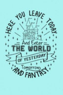 HERE YOU LEAVE TODAY And Enter THE WORLD OF YESTERDAY Tomorrow AND FANTASY