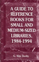 A Guide to Reference Books for Small and Medium sized Libraries  1984 1994