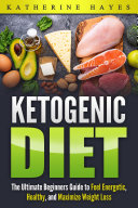 Diet Ketogenic: A Guide to the Ketogenic Diet.
