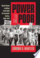 Power to the Poor  : Black-Brown Coalition and the Fight for Economic Justice, 1960-1974