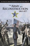 The Army and Reconstruction  1865 1877