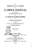 Les délices de la sagesse sur l'amour conjugal a la suite sont placées les voluptés de la folie sur l'amour scortatoire par Emmanuel Swedenborg ...