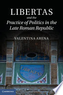 Libertas And The Practice Of Politics In The Late Roman Republic PDF