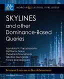Skylines and other dominance-based queries / Apostolos N. Papadopoulos, Eleftherios Tiakas, Theodoros Tzouramanis, Nikolaos Georgiadis, Yannis Manolopoulos