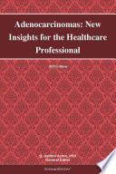 Adenocarcinomas  New Insights for the Healthcare Professional  2011 Edition