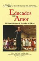 """Educados con Amor: El Método Clásico de la Educación del Talento (Spanish Translation of """"Nurtured by Love"""")"""