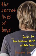 The Secret Lives of Boys, Inside the Raw Emotional World of Male Teens by Malina Saval PDF