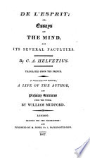 De L'esprit, Or, Essays on the Mind, and Its Several Faculties