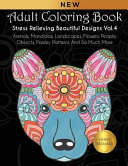 Adult Coloring Book  Stress Relieving Beautiful Designs  Vol  4   Animals  Mandalas  Landscapes  Flowers  People  Objects  Paisley Patterns