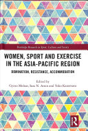Women, sport and exercise in the Asia-Pacific region : domination, resistance, accommodation / Gyozo