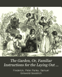The Garden  Or  Familiar Instructions for the Laying Out and Management of a Flower Garden