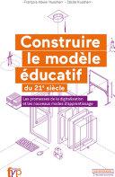 Construire le modèle éducatif du 21e siècle - Les promesses de la digitalisation et les nouveaux modes d'apprentissage,