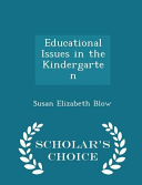 Educational Issues in the Kindergarten   Scholar s Choice Edition Book