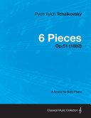6 Pieces - A Score for Solo Piano Op.51 (1882) [Pdf/ePub] eBook
