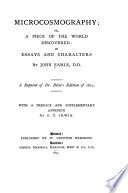 Micro-cosmographie, Or, A Piece of the World Discovered in Essays and Characters