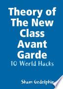 Theory of The New Class Avant Garde  10 World Hacks