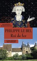Philippe le Bel. Roi de fer