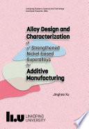 Alloy Design and Characterization of       Strengthened Nickel based Superalloys for Additive Manufacturing