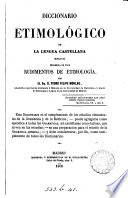 Diccionario etimológico de la lengua castellana, precidido de unos Rudimentos de etimología