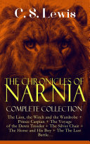 THE CHRONICLES OF NARNIA – Complete Collection: The Lion, the Witch and the Wardrobe + Prince Caspian + The Voyage of the Dawn Treader + The Silver Chair + The Horse and His Boy + The The Last Battle… Book