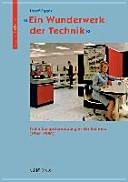 «Ein Wunderwerk der Technik» : frühe Computernutzung in der Schweiz (1960–1980)